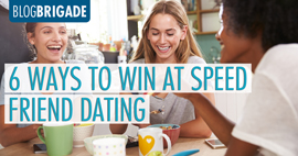 6 Ways to Win at Speed Friend Dating